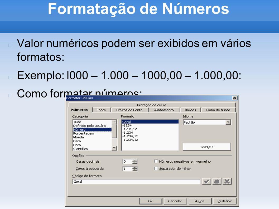 Formatação de Números Selecione as células ou intervalo de células a serem formatadas e siga os passos abaixo: Selecione a opção Células no menu Formatar.