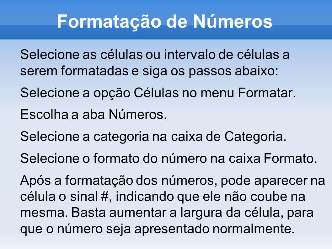 Formatação Condicional Selecione a célula ou intervalo a ser formatado e proceda conforme os passos abaixo: Clique em Formatar e em Formatação Condicional.