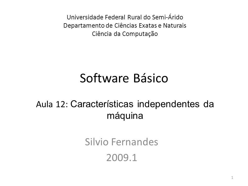 Software Básico Silvio Fernandes 2009.1 Universidade Federal Rural do Semi-Árido Departamento de Ciências Exatas e Naturais Ciência da Computação Aula 12: Características independentes da máquina 1