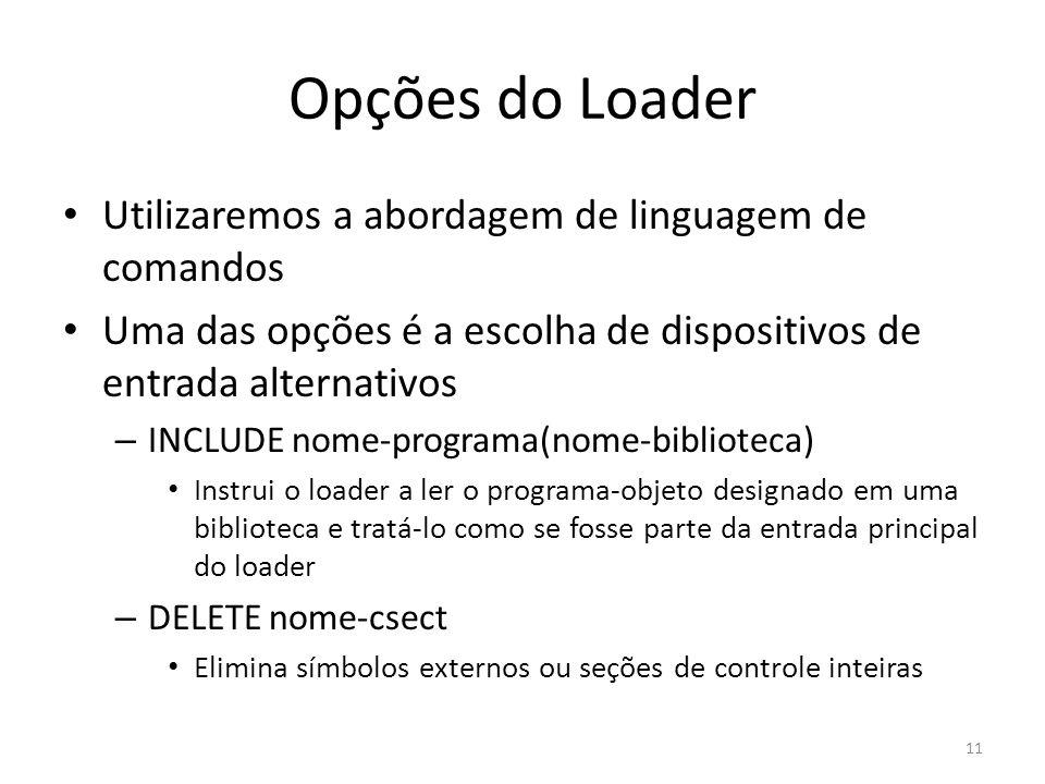 Opções do Loader Utilizaremos a abordagem de linguagem de comandos Uma das opções é a escolha de dispositivos de entrada alternativos – INCLUDE nome-p