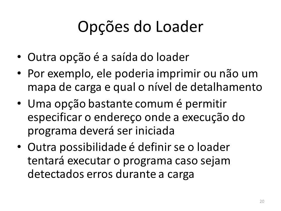 Opções do Loader Outra opção é a saída do loader Por exemplo, ele poderia imprimir ou não um mapa de carga e qual o nível de detalhamento Uma opção ba