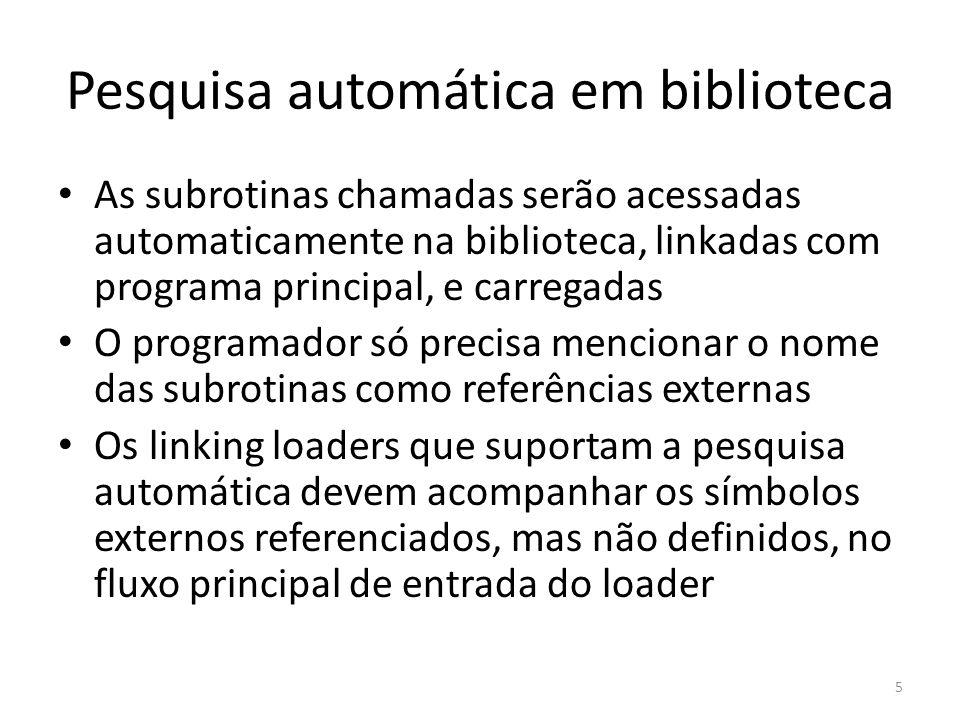 Pesquisa automática em biblioteca As subrotinas chamadas serão acessadas automaticamente na biblioteca, linkadas com programa principal, e carregadas