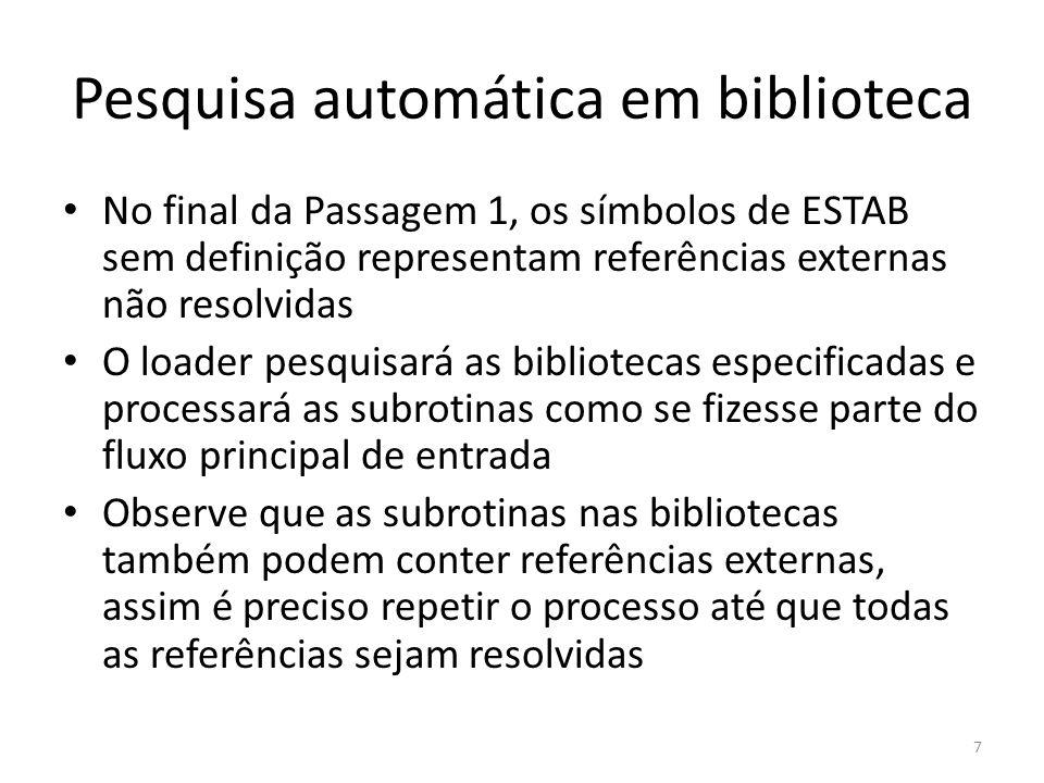 Pesquisa automática em biblioteca No final da Passagem 1, os símbolos de ESTAB sem definição representam referências externas não resolvidas O loader