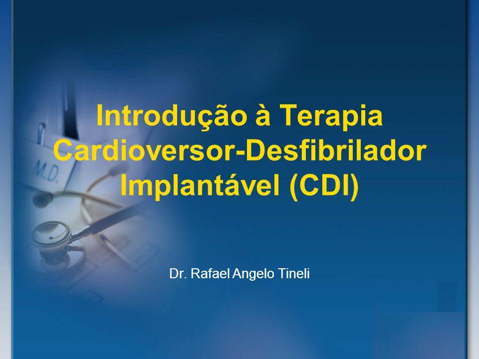 Introdução à Terapia Cardioversor-Desfibrilador Implantável (CDI) Dr. Rafael Angelo Tineli