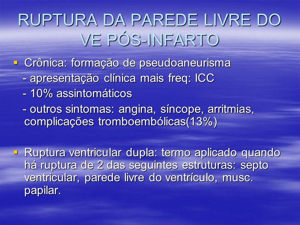 RUPTURA DA PAREDE LIVRE DO VE PÓS-INFARTO Crônica: formação de pseudoaneurisma Crônica: formação de pseudoaneurisma - apresentação clínica mais freq: