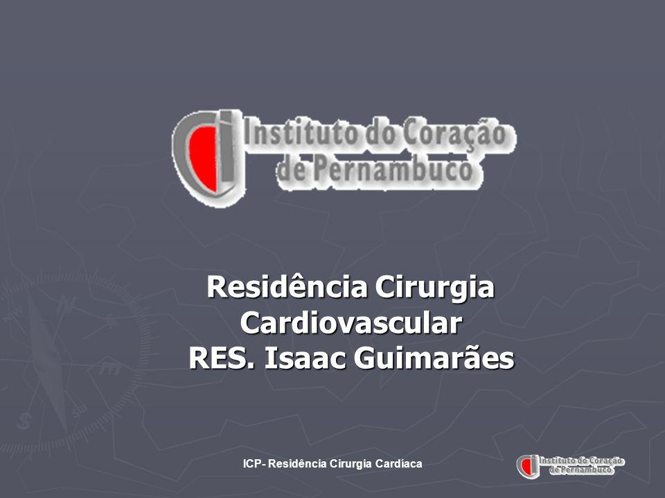 ICP- Residência Cirurgia Cardíaca Residência Cirurgia Cardiovascular RES. Isaac Guimarães