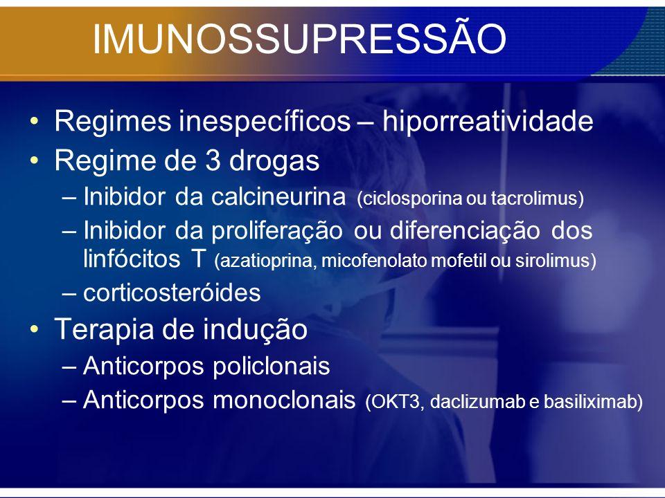IMUNOSSUPRESSÃO Ciclosporina –2 o dia pós Tx –Inibe a produção de linfócito T –Interações medicamentosas BCC, corticóides, eritromicina, cetoconazol - níveis séricos Anticonvulsivantes e rifampicina - níveis séricos Aminoglicosídeos, anfotericina B, aciclovir, diuréticos, AINE - nefrotoxidade