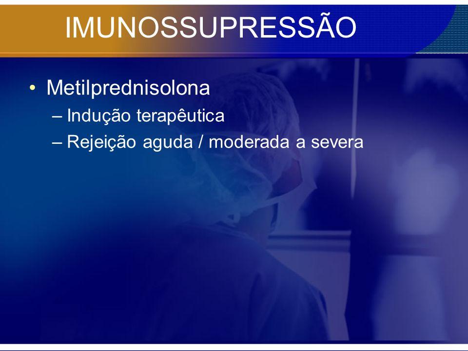 IMUNOSSUPRESSÃO Tacrolimus –Substituto à ciclosporina (rejeição crônica) –Efeitos colaterais creatinina Hipercalemia Anemia DM Diarréia crônica