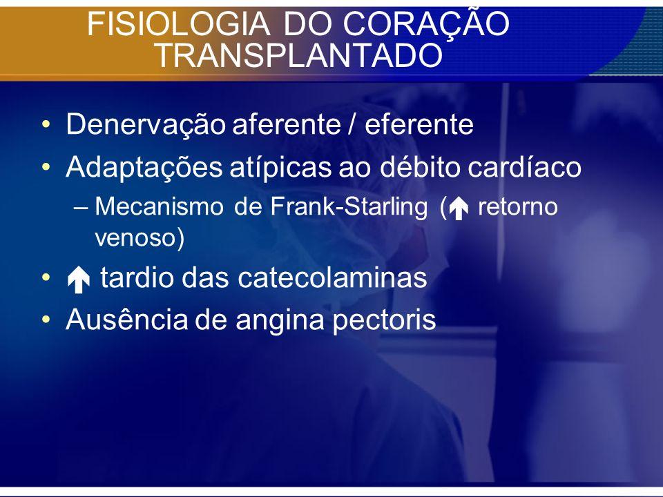 FISIOLOGIA DO CORAÇÃO TRANSPLANTADO Denervação aferente / eferente Adaptações atípicas ao débito cardíaco –Mecanismo de Frank-Starling ( retorno venos