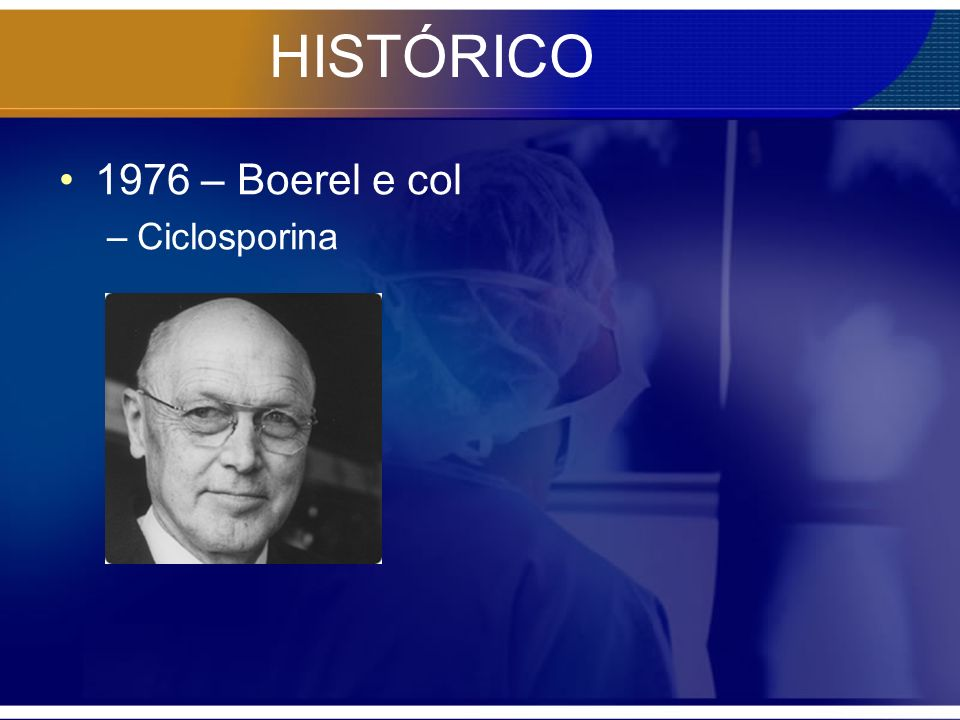 HISTÓRICO 1976 – Boerel e col –Ciclosporina