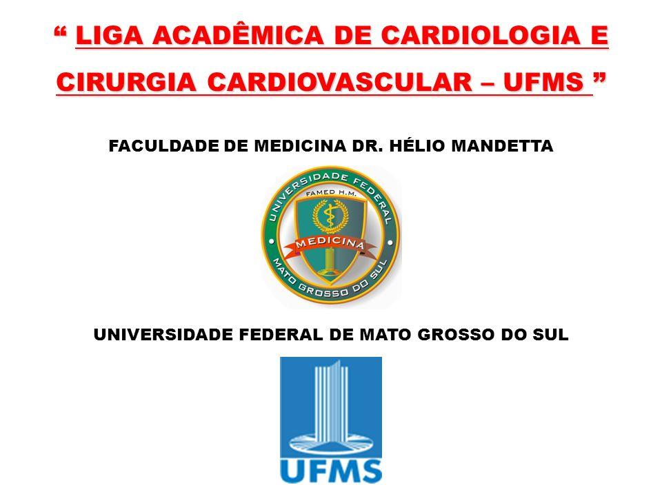LIGA ACADÊMICA DE CARDIOLOGIA E CIRURGIA CARDIOVASCULAR – UFMS LIGA ACADÊMICA DE CARDIOLOGIA E CIRURGIA CARDIOVASCULAR – UFMS