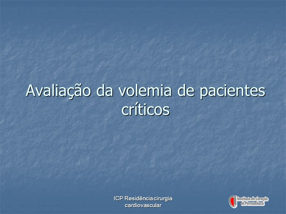 ICP Residência cirurgia cardiovascular Avaliação da volemia de pacientes críticos