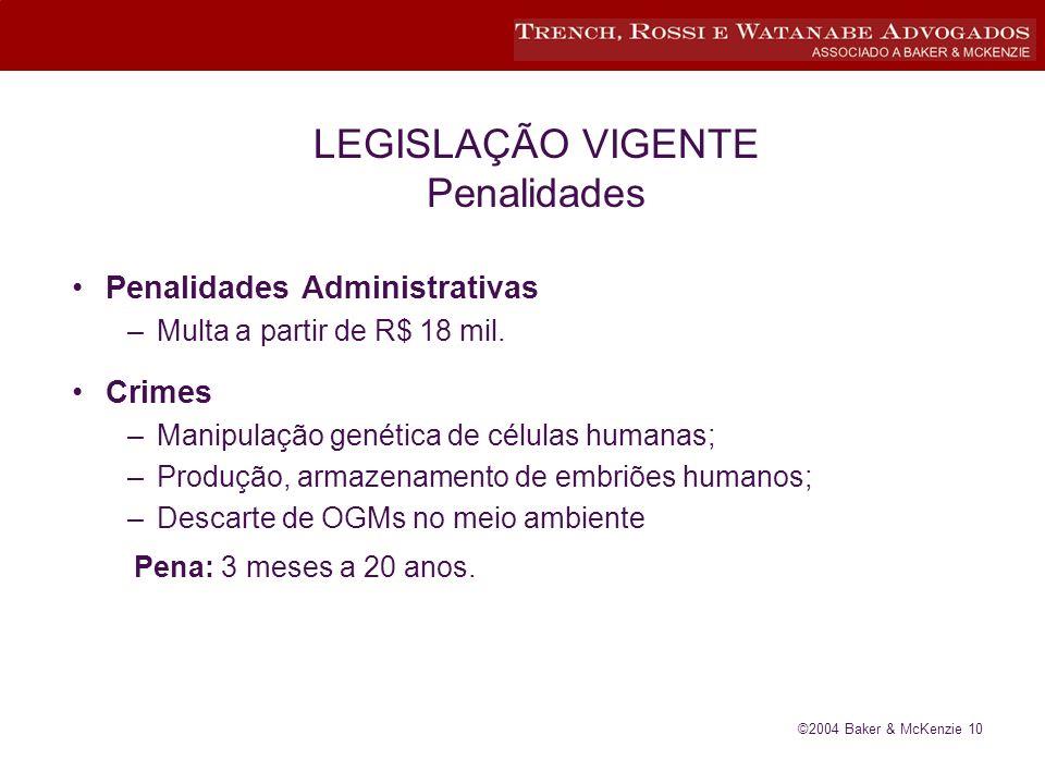 ©2004 Baker & McKenzie 10 LEGISLAÇÃO VIGENTE Penalidades Penalidades Administrativas –Multa a partir de R$ 18 mil.