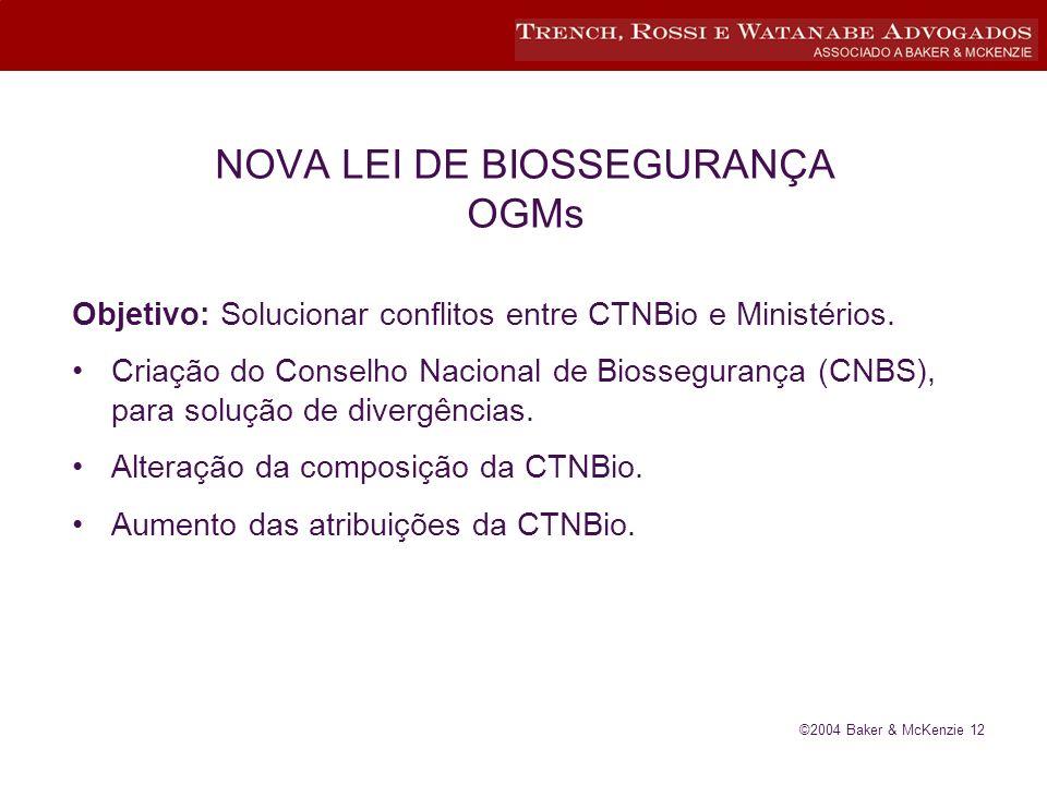©2004 Baker & McKenzie 12 NOVA LEI DE BIOSSEGURANÇA OGMs Objetivo: Solucionar conflitos entre CTNBio e Ministérios.