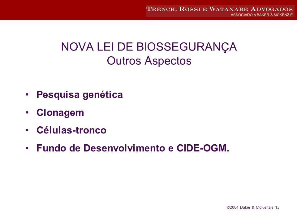©2004 Baker & McKenzie 13 NOVA LEI DE BIOSSEGURANÇA Outros Aspectos Pesquisa genética Clonagem Células-tronco Fundo de Desenvolvimento e CIDE-OGM.