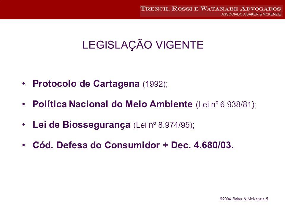 ©2004 Baker & McKenzie 5 LEGISLAÇÃO VIGENTE Protocolo de Cartagena (1992); Política Nacional do Meio Ambiente (Lei nº 6.938/81); Lei de Biossegurança (Lei nº 8.974/95) ; Cód.