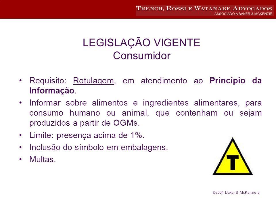 ©2004 Baker & McKenzie 8 LEGISLAÇÃO VIGENTE Consumidor Requisito: Rotulagem, em atendimento ao Princípio da Informação.