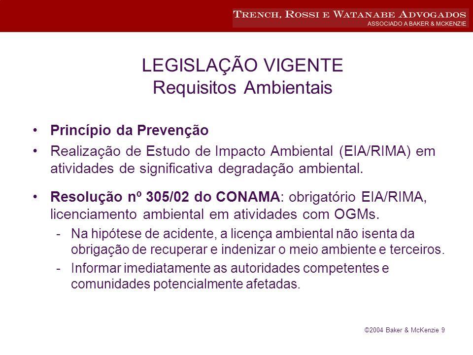©2004 Baker & McKenzie 9 LEGISLAÇÃO VIGENTE Requisitos Ambientais Princípio da Prevenção Realização de Estudo de Impacto Ambiental (EIA/RIMA) em atividades de significativa degradação ambiental.