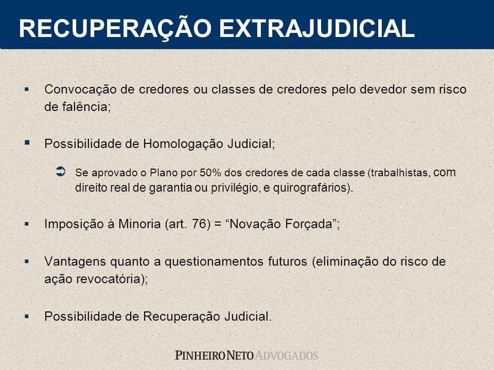 RECUPERAÇÃO EXTRAJUDICIAL Convocação de credores ou classes de credores pelo devedor sem risco de falência; Possibilidade de Homologação Judicial; Se