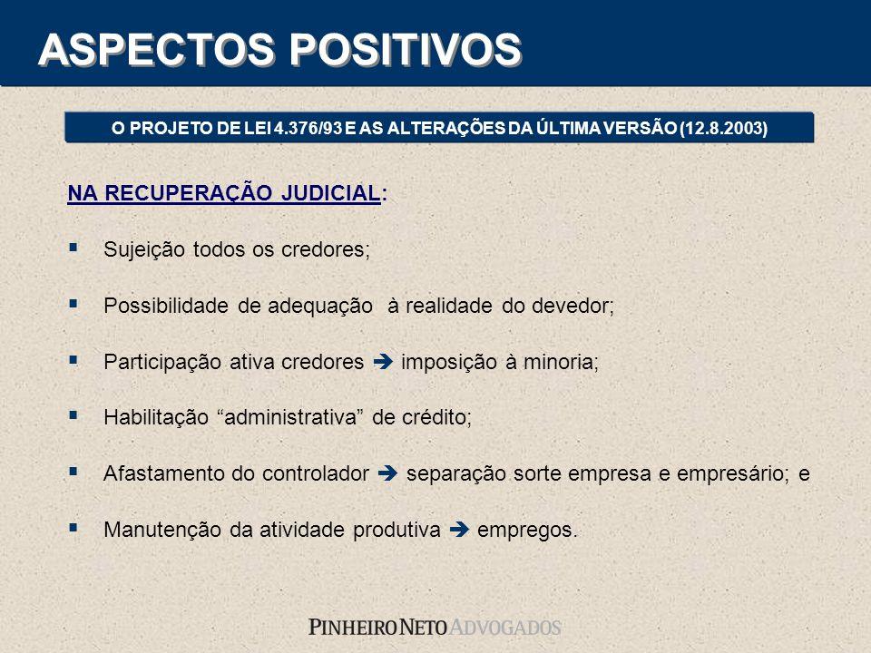 NA RECUPERAÇÃO JUDICIAL: Sujeição todos os credores; Possibilidade de adequação à realidade do devedor; Participação ativa credores imposição à minori