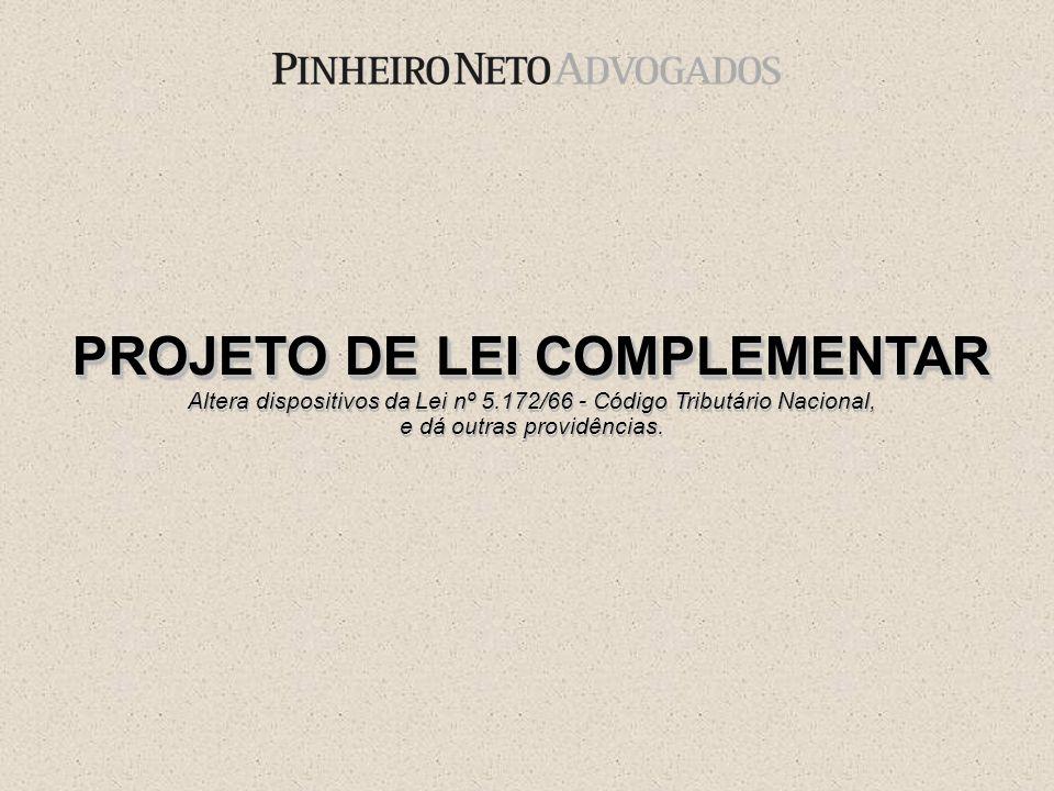 PROJETO DE LEI COMPLEMENTAR Altera dispositivos da Lei nº 5.172/66 - Código Tributário Nacional, e dá outras providências. PROJETO DE LEI COMPLEMENTAR