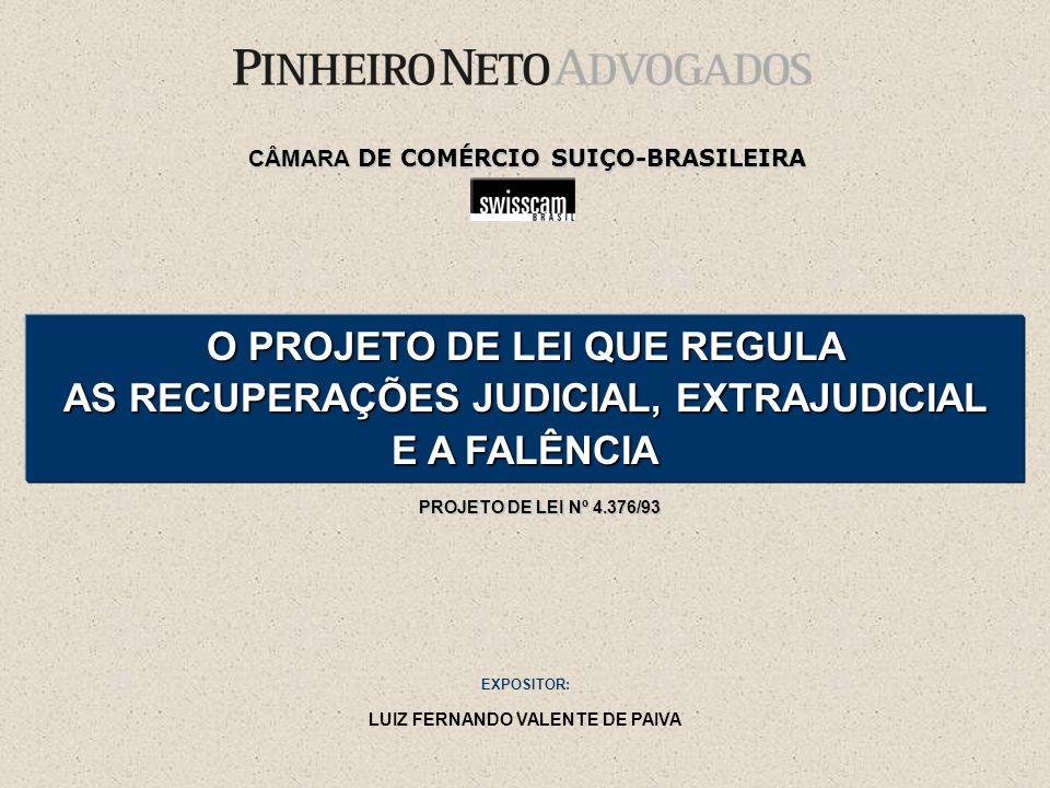 EXPOSITOR: LUIZ FERNANDO VALENTE DE PAIVA O PROJETO DE LEI QUE REGULA AS RECUPERAÇÕES JUDICIAL, EXTRAJUDICIAL E A FALÊNCIA PROJETO DE LEI Nº 4.376/93