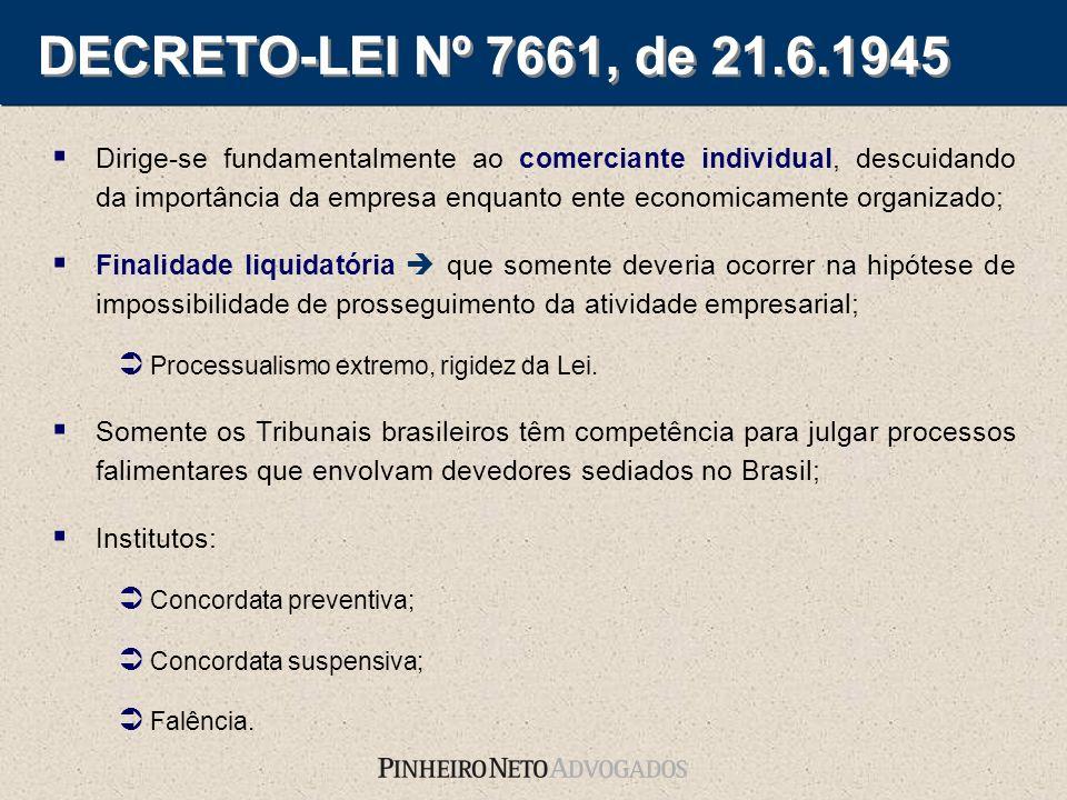 DECRETO-LEI Nº 7661, de 21.6.1945 Dirige-se fundamentalmente ao comerciante individual, descuidando da importância da empresa enquanto ente economicam
