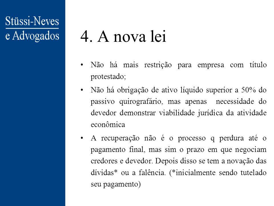 4. A nova lei Recuperação Judicial x Concordata Concordata: –prazos e condições fixados em lei; –Não há negociação; –Apenas credores quirografários (d