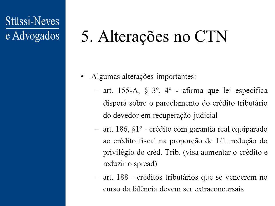 5. Alterações no CTN Alterações no CTN (PLP 72/2003), para adequá-lo à nova leg islação falimentar Venda de ativos desvinculadamente do Fisco: quem co