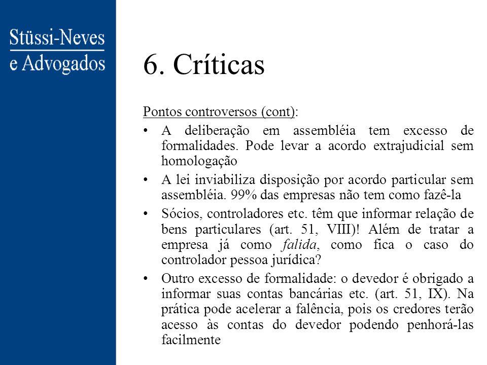 6. Críticas Pontos controversos (cont.): Na maioria dos países da OMC, os créditos com garantias reais são os primeiros, na ordem de preferência e, em