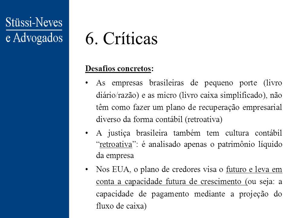 6. Críticas Pontos controversos (cont): A deliberação em assembléia tem excesso de formalidades. Pode levar a acordo extrajudicial sem homologação A l
