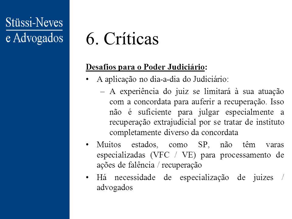 6. Críticas Desafios concretos (cont.): Outro problema é a própria disposição do Judiciário e do empresariado para as mudanças da lei A moldura legal