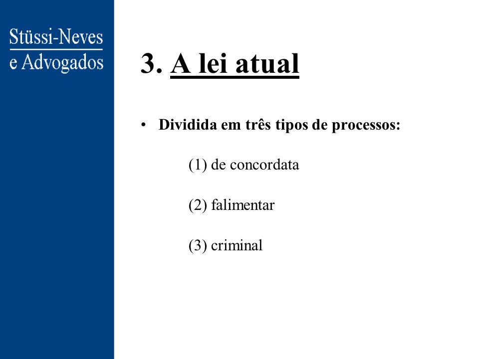 3. A lei atual Dividida em três tipos de processos: (1) de concordata (2) falimentar (3) criminal