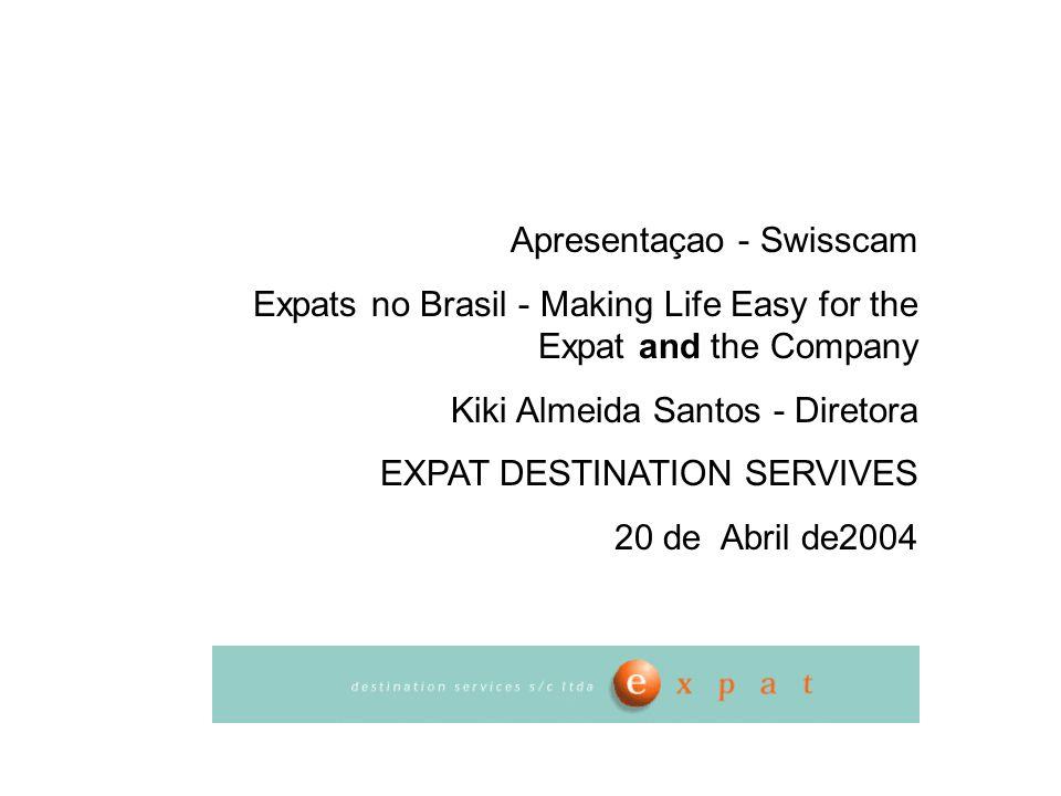 Apresentaçao - Swisscam Expats no Brasil - Making Life Easy for the Expat and the Company Kiki Almeida Santos - Diretora EXPAT DESTINATION SERVIVES 20