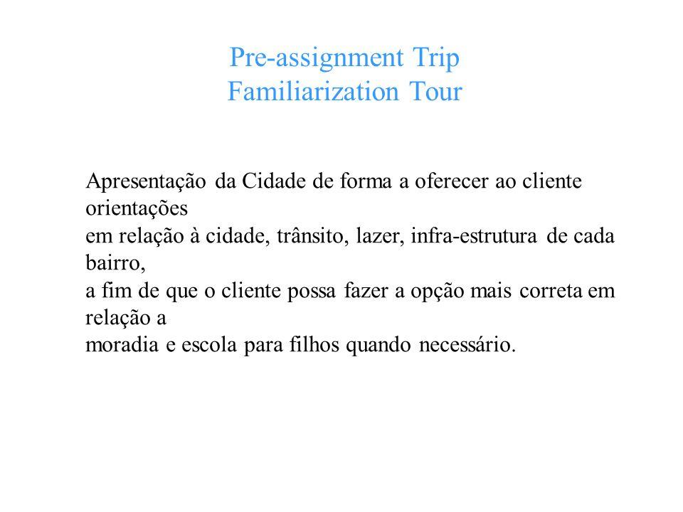 Pre-assignment Trip Familiarization Tour Apresentação da Cidade de forma a oferecer ao cliente orientações em relação à cidade, trânsito, lazer, infra