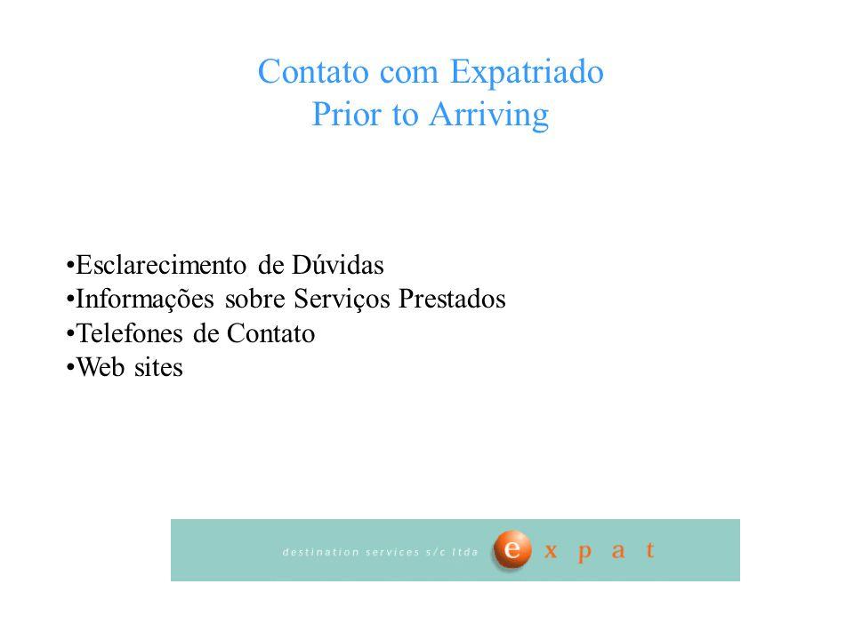 Contato com Expatriado Prior to Arriving Esclarecimento de Dúvidas Informações sobre Serviços Prestados Telefones de Contato Web sites