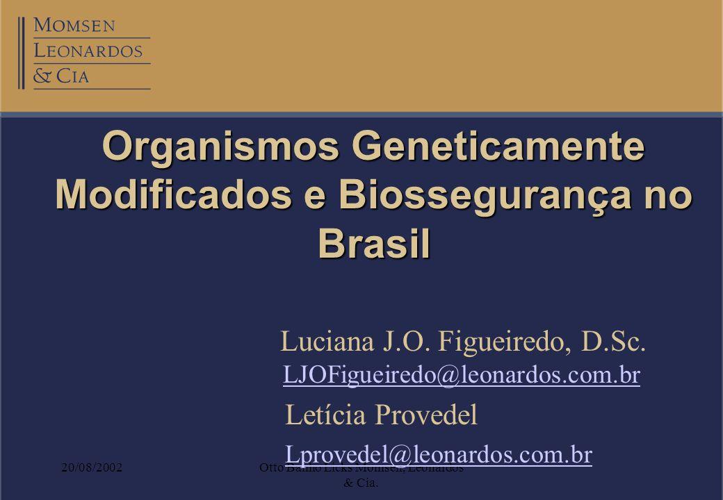 20/08/2002Otto Banho Licks Momsen, Leonardos & Cia. Organismos Geneticamente Modificados e Biossegurança no Brasil Luciana J.O. Figueiredo, D.Sc. LJOF