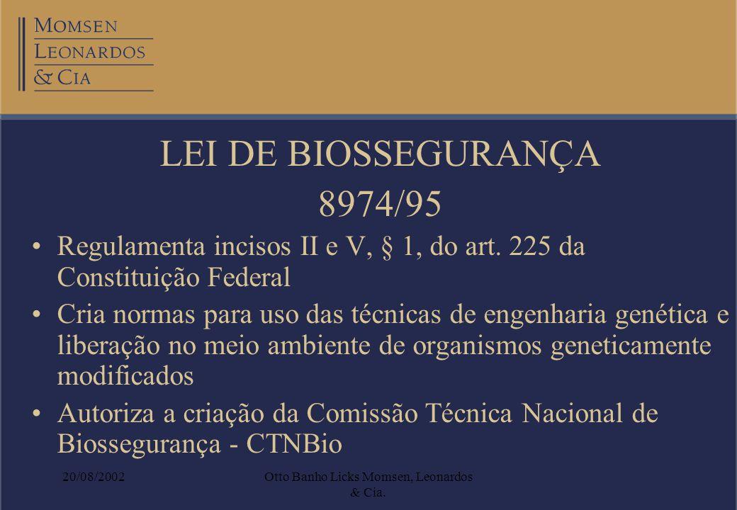 20/08/2002Otto Banho Licks Momsen, Leonardos & Cia. LEI DE BIOSSEGURANÇA 8974/95 Regulamenta incisos II e V, § 1, do art. 225 da Constituição Federal