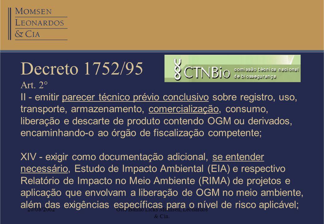 20/08/2002Otto Banho Licks Momsen, Leonardos & Cia. Decreto 1752/95 Art. 2° II - emitir parecer técnico prévio conclusivo sobre registro, uso, transpo