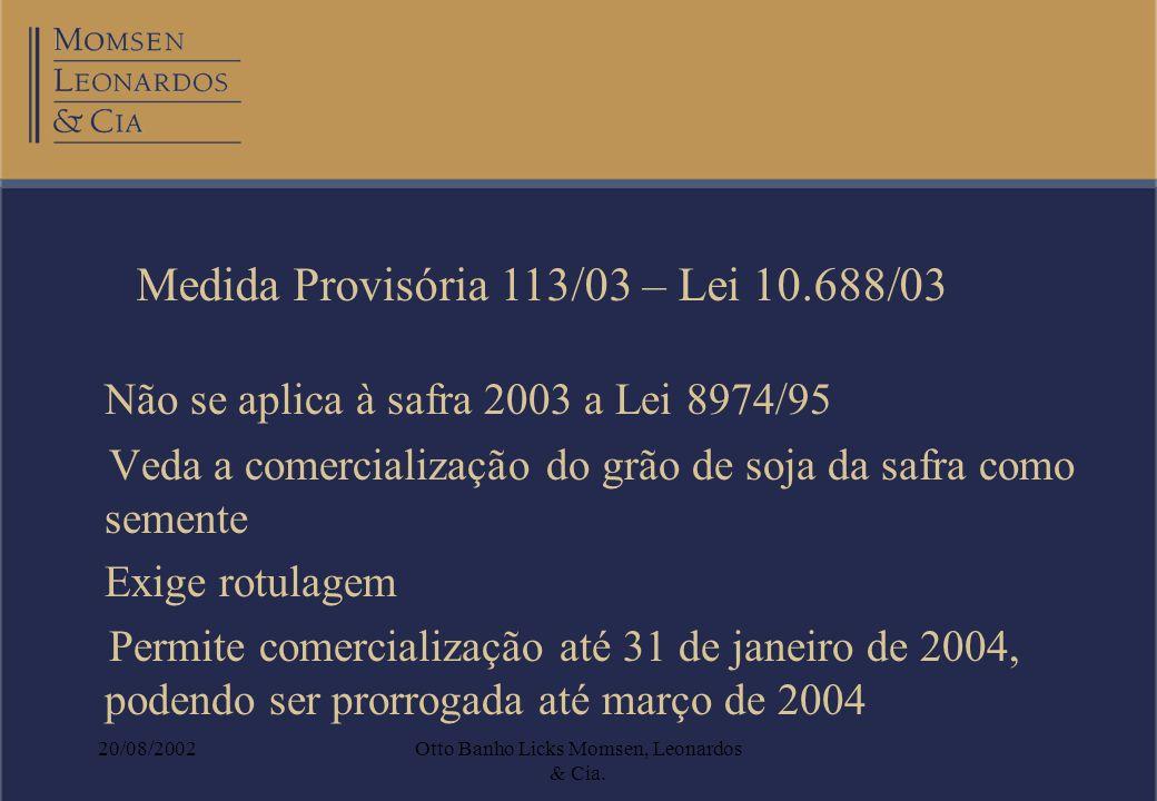 20/08/2002Otto Banho Licks Momsen, Leonardos & Cia. Não se aplica à safra 2003 a Lei 8974/95 Veda a comercialização do grão de soja da safra como seme