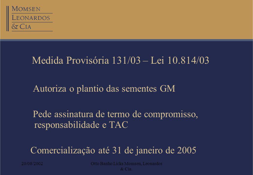 20/08/2002Otto Banho Licks Momsen, Leonardos & Cia. Autoriza o plantio das sementes GM Pede assinatura de termo de compromisso, responsabilidade e TAC