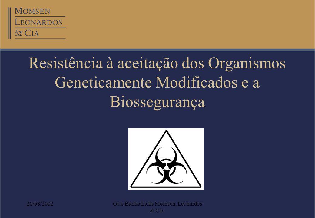 20/08/2002Otto Banho Licks Momsen, Leonardos & Cia. Resistência à aceitação dos Organismos Geneticamente Modificados e a Biossegurança