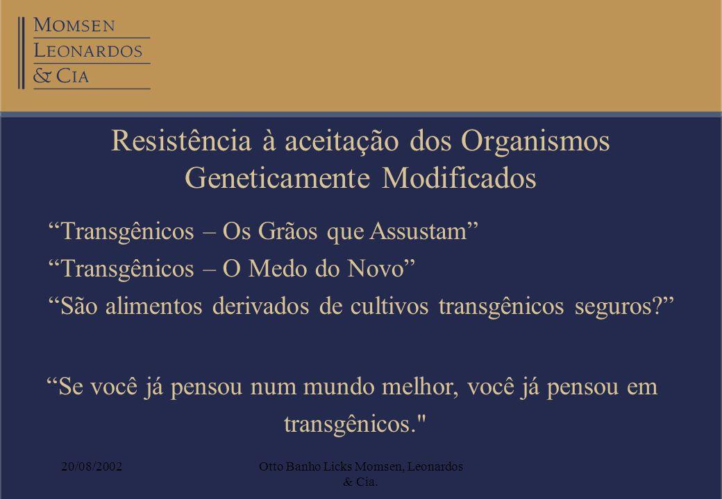 20/08/2002Otto Banho Licks Momsen, Leonardos & Cia. Resistência à aceitação dos Organismos Geneticamente Modificados Transgênicos – Os Grãos que Assus