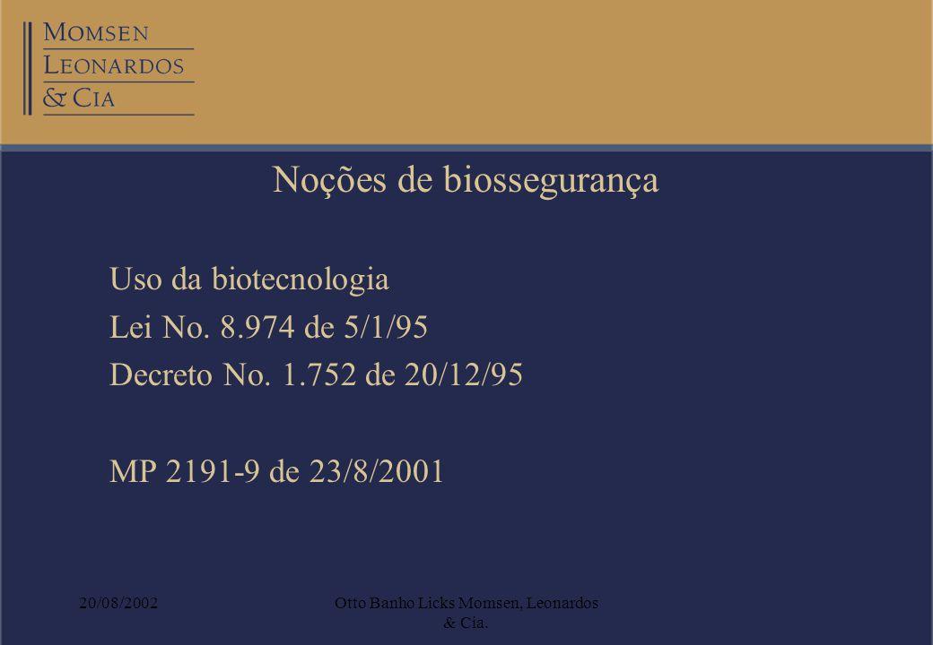 20/08/2002Otto Banho Licks Momsen, Leonardos & Cia. Noções de biossegurança Uso da biotecnologia Lei No. 8.974 de 5/1/95 Decreto No. 1.752 de 20/12/95