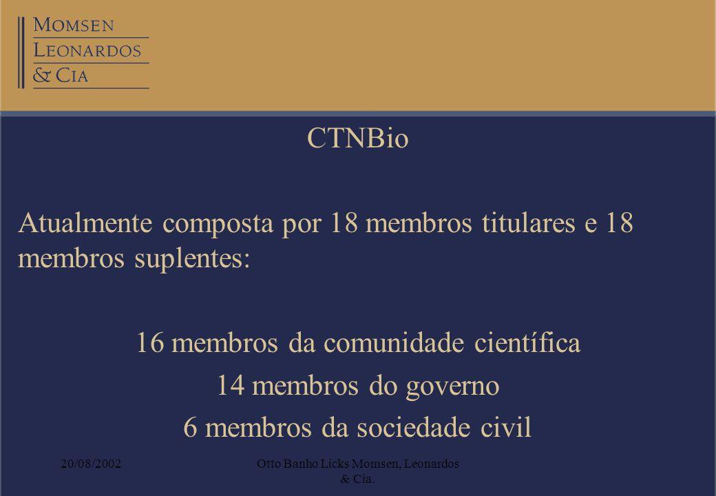 20/08/2002Otto Banho Licks Momsen, Leonardos & Cia. CTNBio Atualmente composta por 18 membros titulares e 18 membros suplentes: 16 membros da comunida