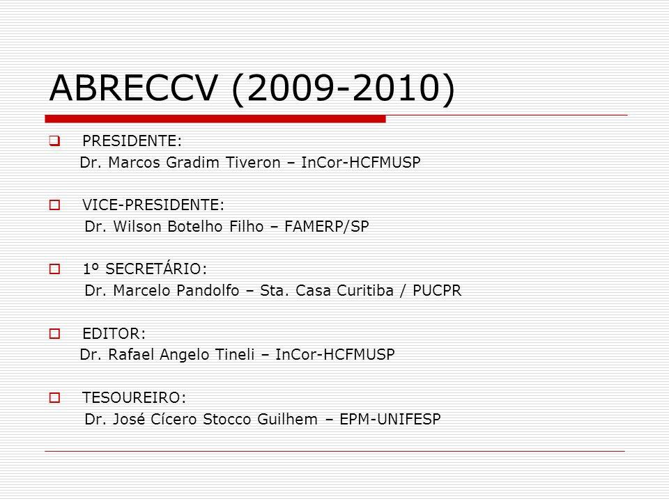 ABRECCV (2009-2010) PRESIDENTE: Dr. Marcos Gradim Tiveron – InCor-HCFMUSP VICE-PRESIDENTE: Dr. Wilson Botelho Filho – FAMERP/SP 1º SECRETÁRIO: Dr. Mar
