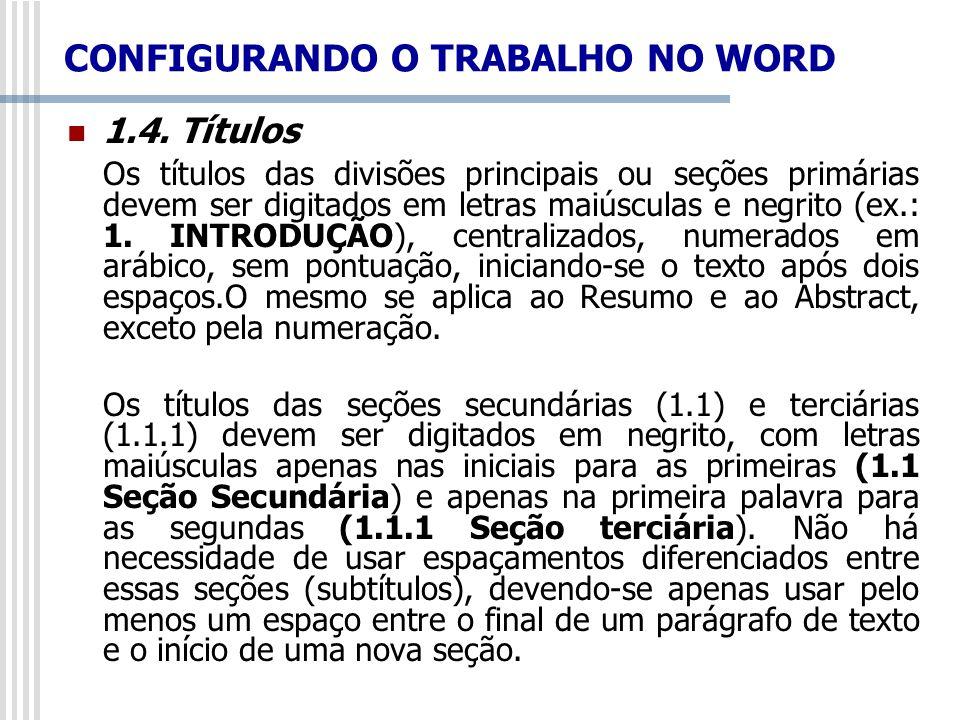 CONFIGURANDO O TRABALHO NO WORD 1.4. Títulos Os títulos das divisões principais ou seções primárias devem ser digitados em letras maiúsculas e negrito