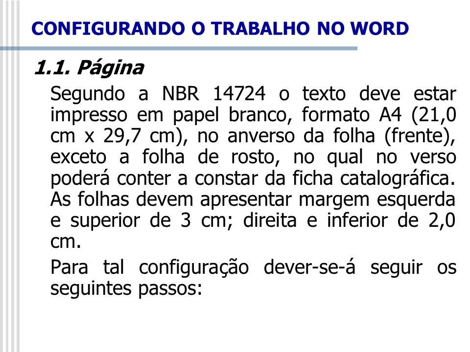 CONFIGURANDO O TRABALHO NO WORD 1.1. Página Segundo a NBR 14724 o texto deve estar impresso em papel branco, formato A4 (21,0 cm x 29,7 cm), no anvers