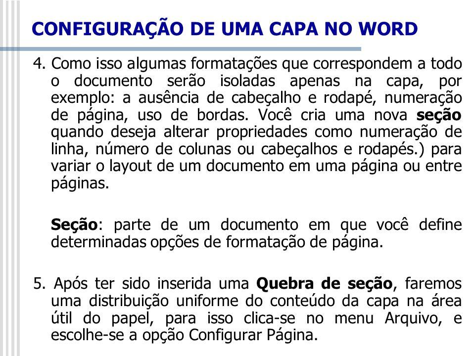 CONFIGURAÇÃO DE UMA CAPA NO WORD 4. Como isso algumas formatações que correspondem a todo o documento serão isoladas apenas na capa, por exemplo: a au