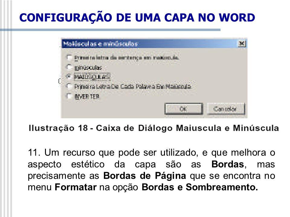 CONFIGURAÇÃO DE UMA CAPA NO WORD 11. Um recurso que pode ser utilizado, e que melhora o aspecto estético da capa são as Bordas, mas precisamente as Bo